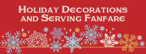 HOLIDAY DECORATIONS AND SERVING FANFARE